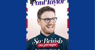 PAUL TAYLOR SO BRITISH OU PRESQUE