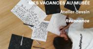 MES VACANCES AU MUSÉE - ATELIER DESSIN RÉSONANCE AVEC GANAËLLE MAURY