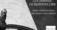 LES OMBRES DE MONTPELLIER, VISITE HORRIFIQUE