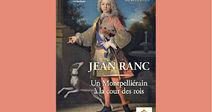 """EXHIBITION """"JEAN RANC (1674-1735) UN MONTPELLIÉRAIN À LA COUR DES ROIS """""""