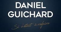 DANIEL GUICHARD - SI C'ETAIT À REFAIRE - REPORT AU SAMEDI 05 FEVRIER 2022