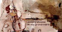 "SPECTACLE ""LA CONTREBASSE DE MA GRAND-MÈRE"""